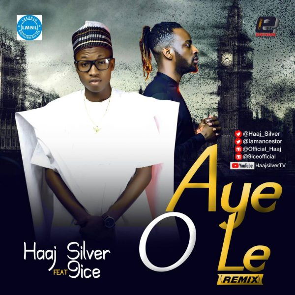 Haaj Silver ft. 9ice - Aye O Le (Remix)