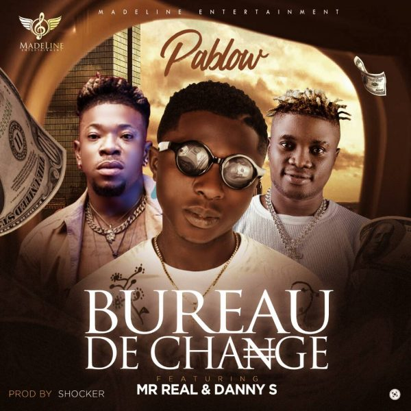 Pablow - Bureau De Change ft. Mr Real & Danny S