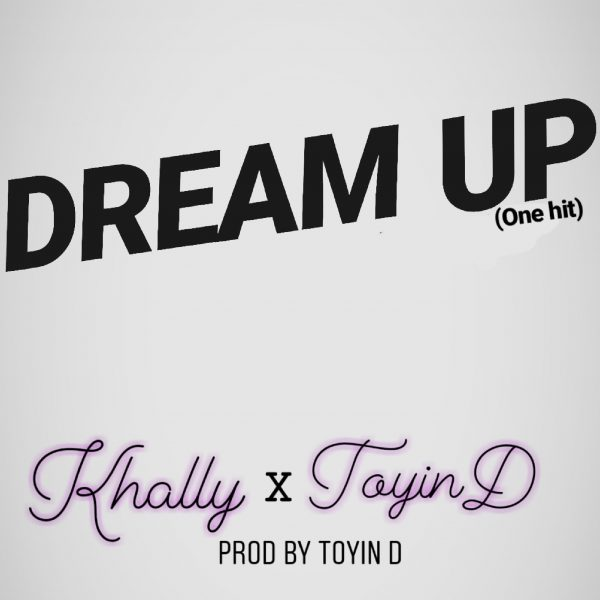 Khally & Toyin D - Dream Up (One Hit)