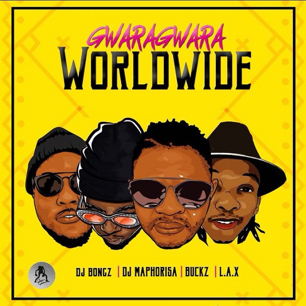 DJ Bongz, DJ Maphorisa, DJ Buckz, L.A.X & Bizzouch – GwaraGwara Worldwide