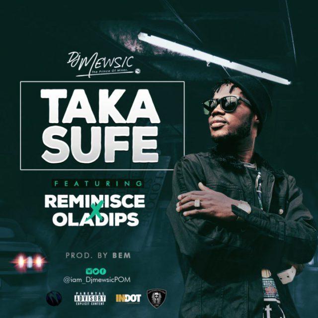 DJ Mewsic – Taka Sufe ft. Reminisce & Oladips