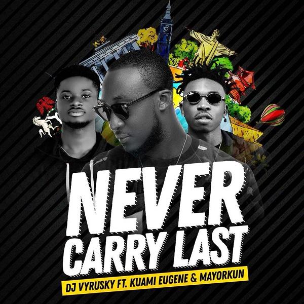 DJ Vyrusky – Never Carry Last ft. Mayorkun & Kuami Eugene