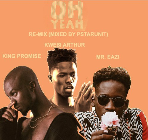 King Promise – Oh Yeah (Remix) ft. Kwesi Arthur, Mr. Eazi