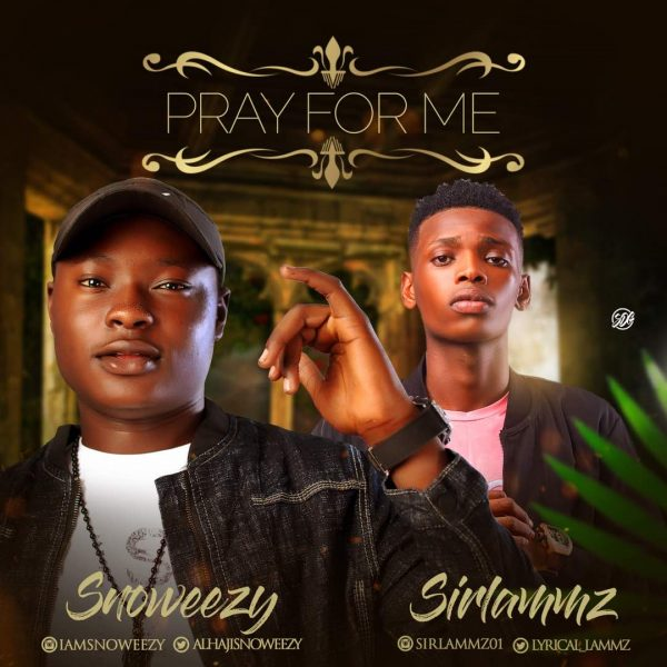 Snoweezy ft Sirlammz - Pray For Me