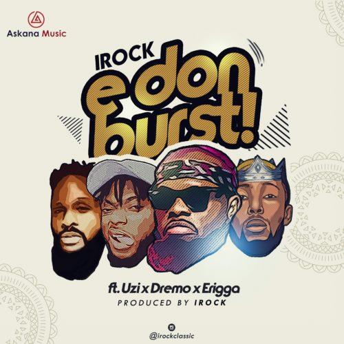 IRock Classic ft. Dremo, Uzi & Erigga – E Don Burst