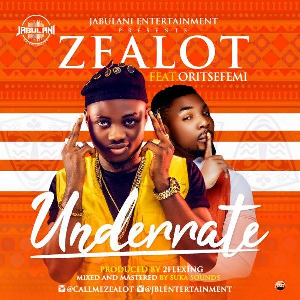 Zealot ft. Oritsefemi - Underrate