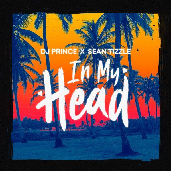 DJ Prince & Sean Tizzle - In My Head