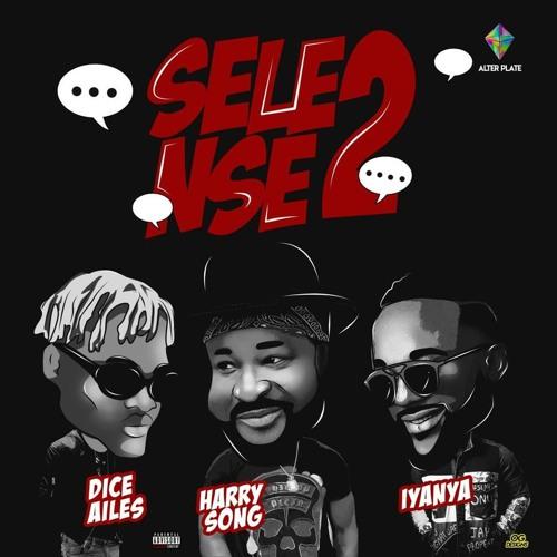 Harrysong ft Iyanya, Dice Ailes - Selense II