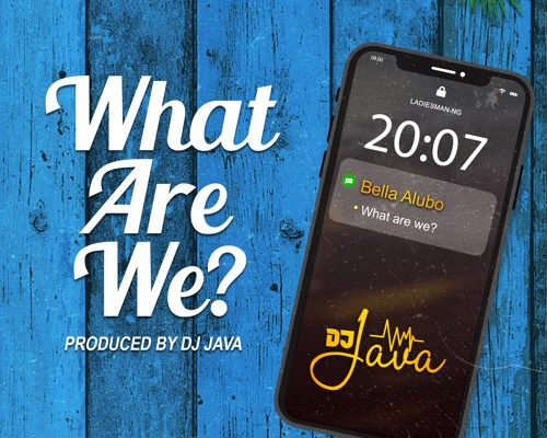 DJ Java - What Are We? ft Bella Alubo