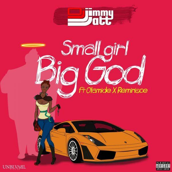DJ Jimmy Jatt – Small Girl Big God ft Olamide & Reminisce