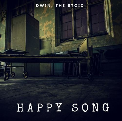 Dwin The Stoic - Happy Song