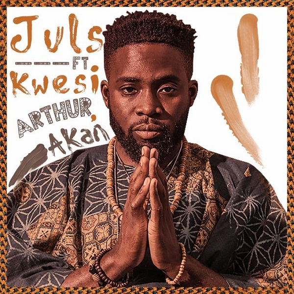Juls – Saa Ara ft. Kwesi Arthur & Akan