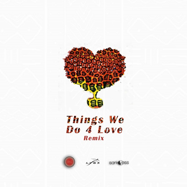 Kojo Cue & Shaker – Things We Do 4 Love (Remix) ft. Sarkodie, KiDi