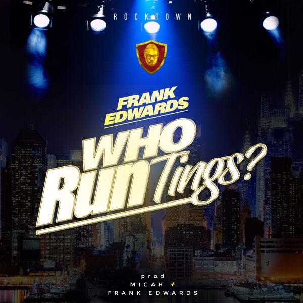 Frank Edwards - Who Run Tings?