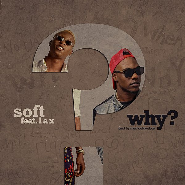Soft – Why ft L.A.X
