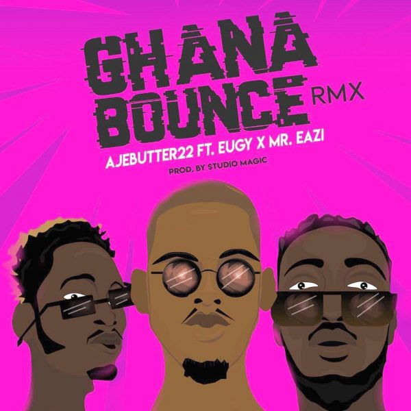 Ajebutter22 - Ghana Bounce (Remix) ft. Mr. Eazi & Eugy (Prod. by Studio Magic)