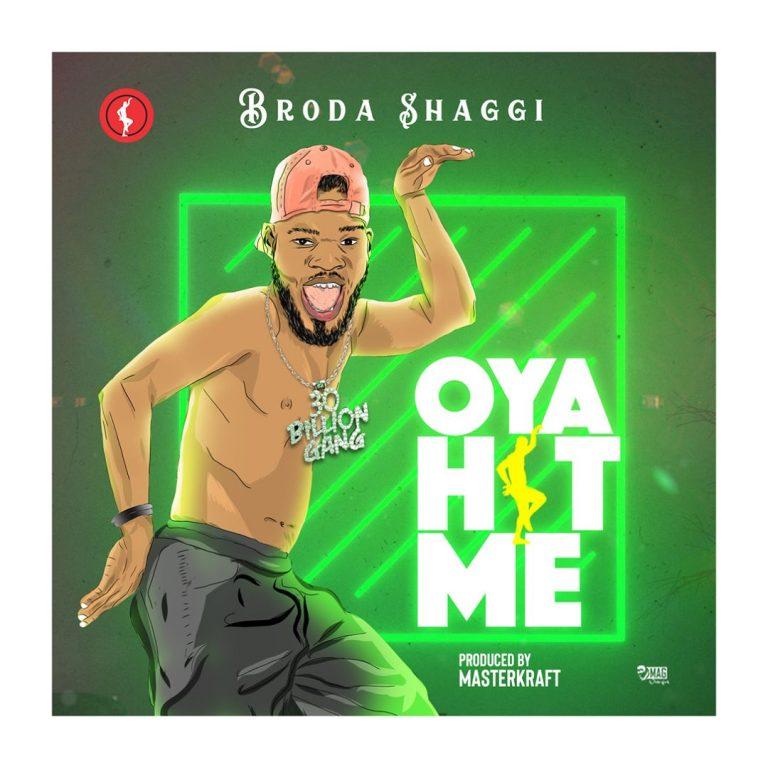 Broda Shaggi - Oya Hit Me (Prod Masterkraft)