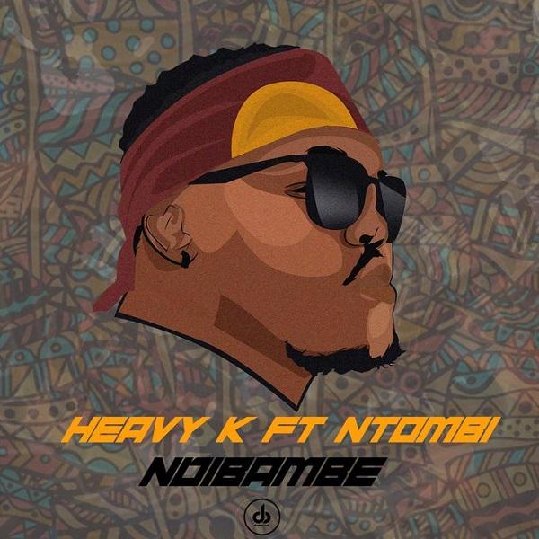 Heavy K – Ndibambe ft. Ntombi