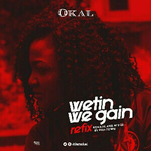 Okal - Wetin We Gain (Refix)
