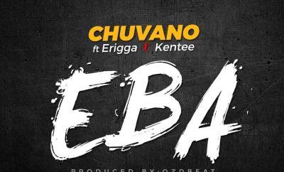 Chuvano ft. Erigga & Kentee - Eba