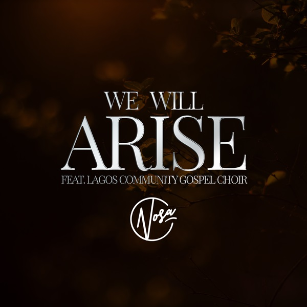 Nosa – We Will Arise ft. LCGC