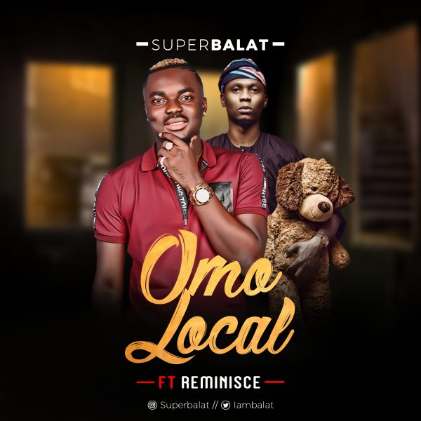 Super Balat ft. Reminisce - Omo Local (Prod. By PuffyTee)