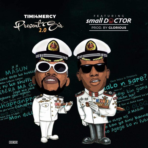 Timi4Mercy ft Small Doctor - Present Sir (Prod By Glorious)