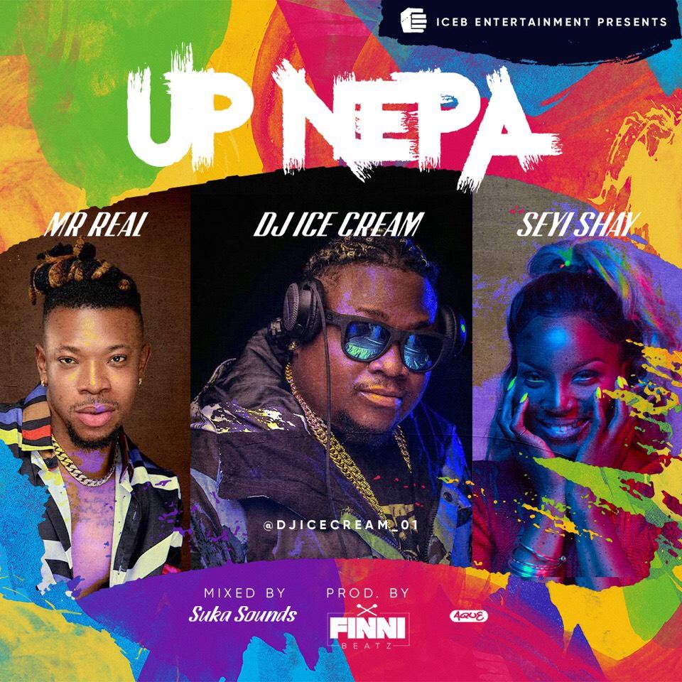 DJ Ice Cream ft. Seyi Shay & Mr Real – Up Nepa
