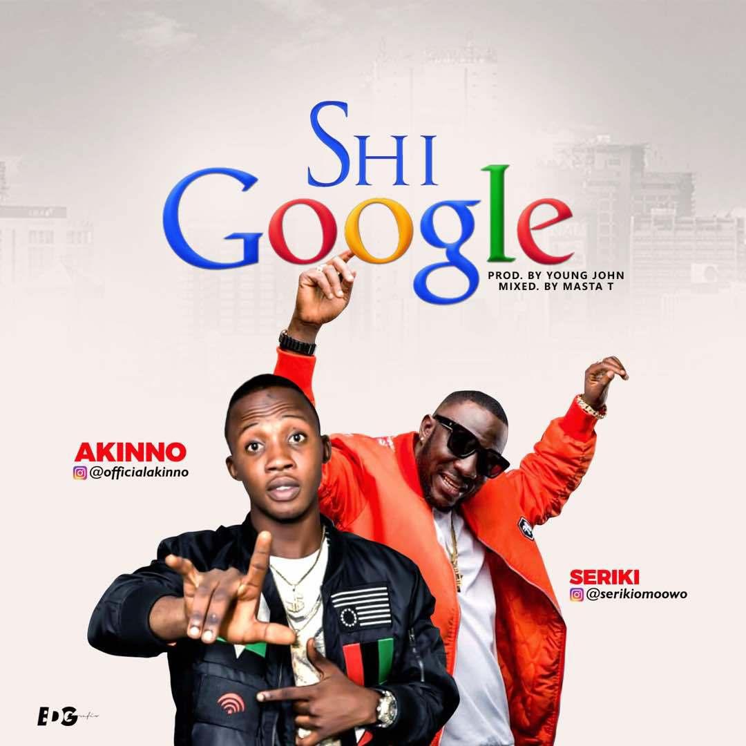 Akinno – Shi Google ft. Seriki