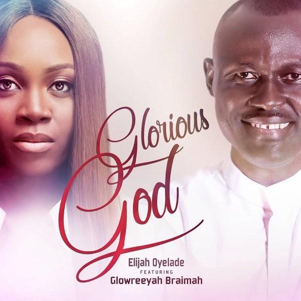 Elijah Oyelade ft. Glowreeyah Braimah – Glorious God (Remix)