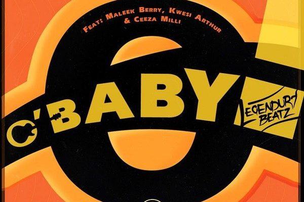 Legendury Beatz - O! Baby ft. Maleek Berry, Ceeza Milli & Kwesi Arthur