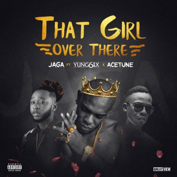 Jaga ft Yung6ix & Acetune - That Girl Over There