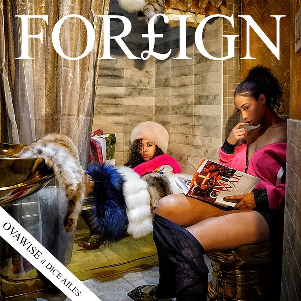Ova Wise – Foreign ft. Dice Ailes
