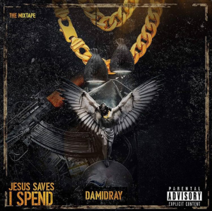 Damidray - Jesus Saves I Spend (The Mixtape)