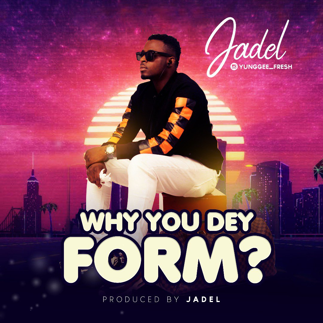 Jadel – Why You Dey Form?
