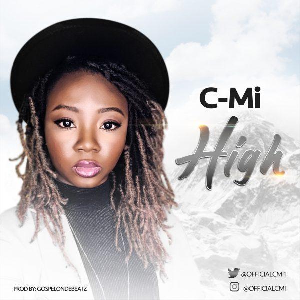 C-Mi - High (Prod by Gospelonthebeatz)