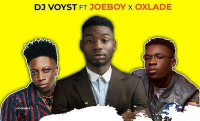 Dj Voyst - Gbese ft Joeboy & Oxlade
