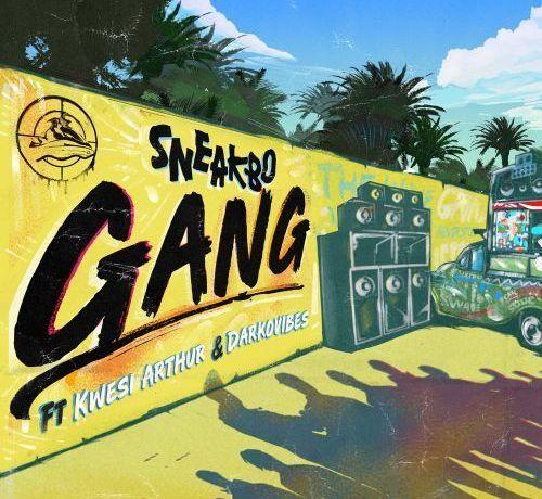 Sneakbo – Gang ft. Kwesi Arthur & Darkovibes