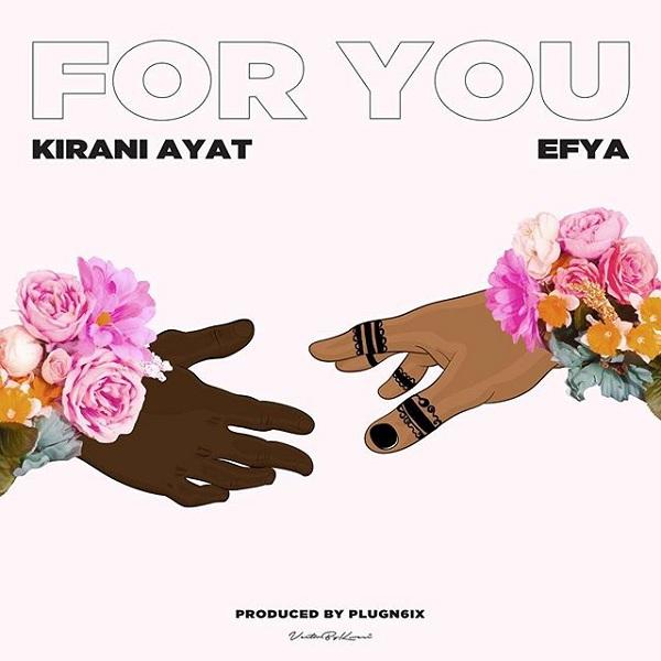 Kirani Ayat ft Efya – For You