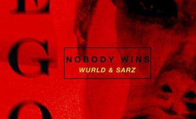 Sarz & WurlD – Ego (Nobody Wins)
