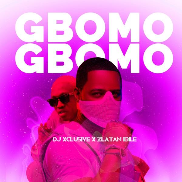 DJ Xclusive – Gbomo Gbomo ft. Zlatan