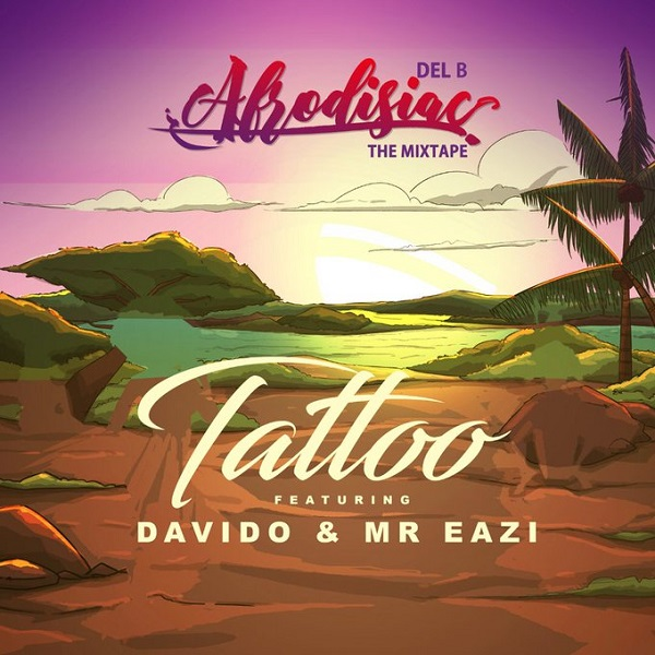 Del B – Tattoo ft. Davido, Mr Eazi