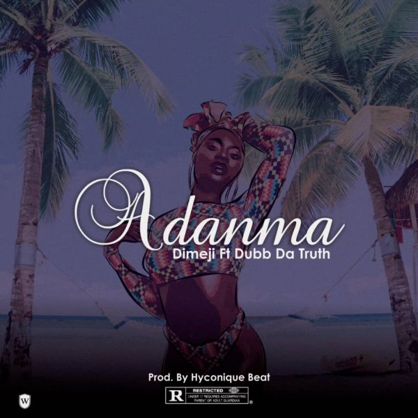 Adanma - Dimeji ft Dubb Da Truth