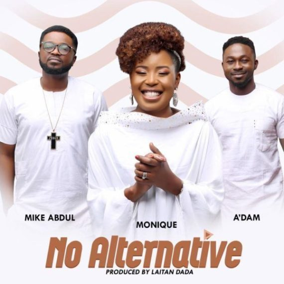 MoniQue ft. A'dam, Mike Abdul – No Alternative