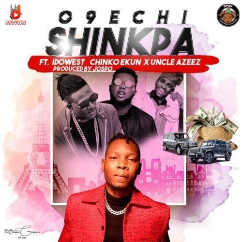 O9echi – Shinkpa ft. Idowest, Chinko Ekun, Uncle Azeez