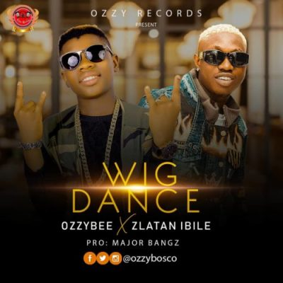OzzyBee – Wig Dance ft Zlatan