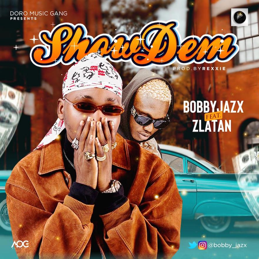 Bobby Jazx ft. Zlatan Ibile – Show Dem