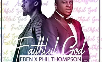 Eben – Faithful God ft. Phil Thompson