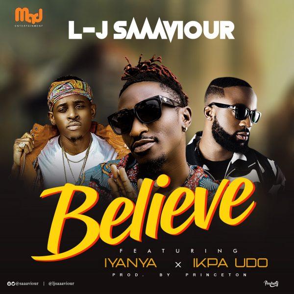 L-J Saaaviour - Believe ft. Iyanya & Ikpa Udo