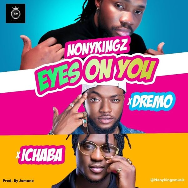 Nonykingz ft. Dremo & Ichaba – Eyes On You
